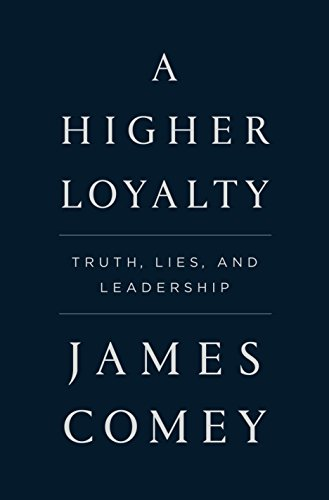 Product picture for A Higher Loyalty: Truth, Lies, and Leadership by James Comey