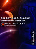 Sir Arthur C. Clarke: Odyssey of a Visionary: The Biography (Arthur C. Clarke Collection)