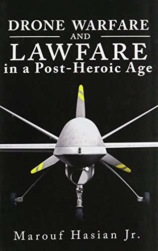 Drone Warfare and Lawfare in a Post-Heroic Age (Rhetoric,Law, & the Humanities)