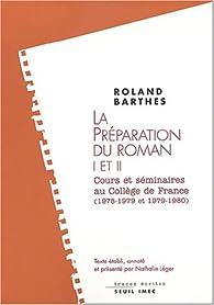 La Préparation du roman I et II : Cours et séminaires au Collège de France 1978-1979 et 1979-1980 par Roland Barthes