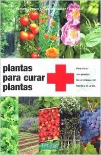 Plantas para curar plantas: para tratar sin química los problemas ...