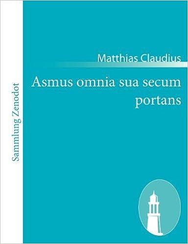 Asmus Omnia Sua Secum Portans (German Edition) by Matthias Claudius (2010-12-03)