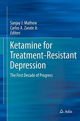 Ketamine for Treatment-Resistant Depression: The First Decade of Progress by Adis