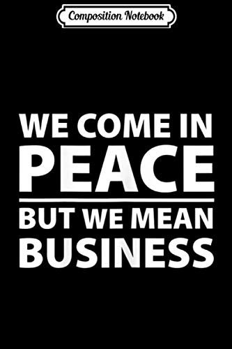 Composition Notebook: We Come In Peace But We Mean Business Underline  Journal/Notebook Blank Lined Ruled 6x9 100 Pages