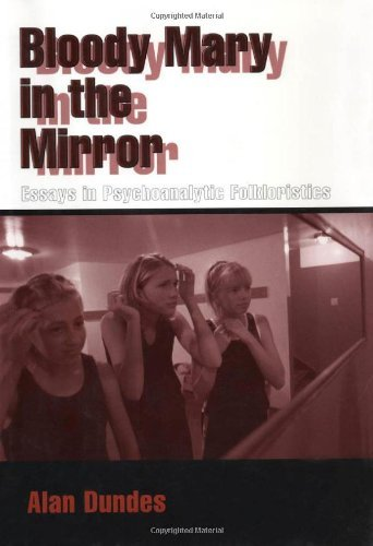 Download Bloody Mary in the Mirror: Essays in Psychoanalytic Folkloristics Pdf