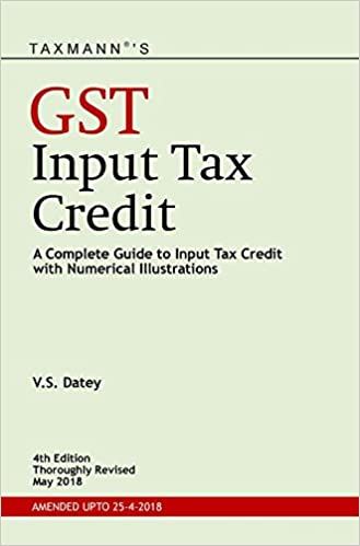 GST Input Tax Credit (4th Edition Thoroughly Revised May 2018) (Amended upto 25-4-2018)