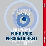 Die effektive Führungspersönlichkeit: Prinzipienorientiert managen | Stephen R. Covey