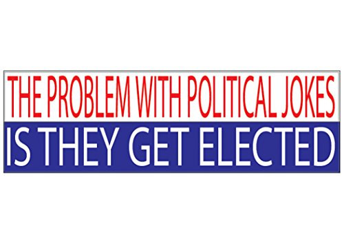 Sticker 10 (Political Bumper Sticker 10x3 Auto Decal The Problem With Political Jokes Is They Get Elected Conservative Liberal Republican Democrat Car Truck Window)