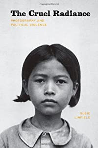 The Cruel Radiance: Photography and Political Violence by University Of Chicago Press
