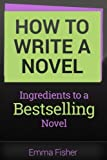 How to Write a Novel: Ingredients to a Bestselling Novel