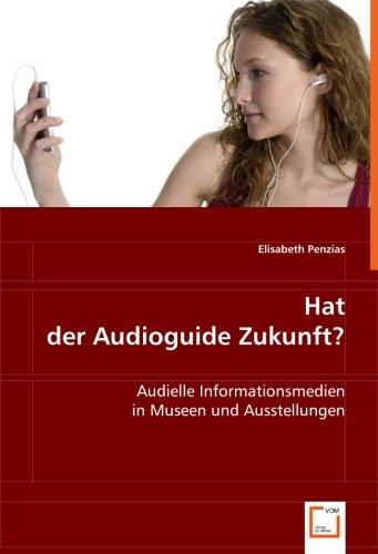 Download Hat der Audioguide Zukunft?: Audielle Informationsmedien in Museen und Ausstellungen (German Edition) pdf