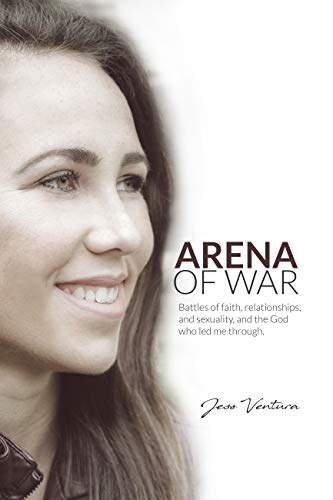 (Arena of War: Battles of Faith, Relationships, And Sexuality and the God Who Led Me Through)