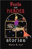 Fools and Heroes, Marta Iyer, 0595339514