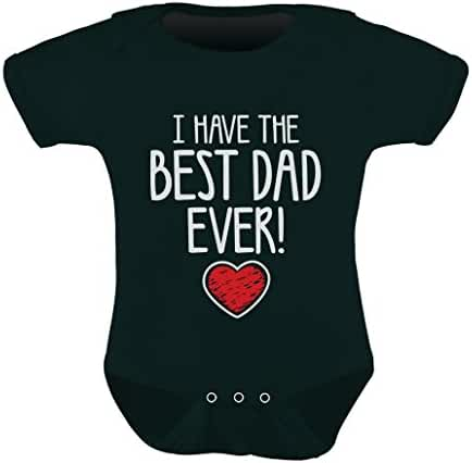 I Have The BEST DAD EVER! Father's Day Gift Cute Infant Baby Bodysuit