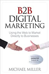 B2B Digital Marketing: Using the Web to Market Directly to Businesses (Que Biz-Tech) Kindle Edition