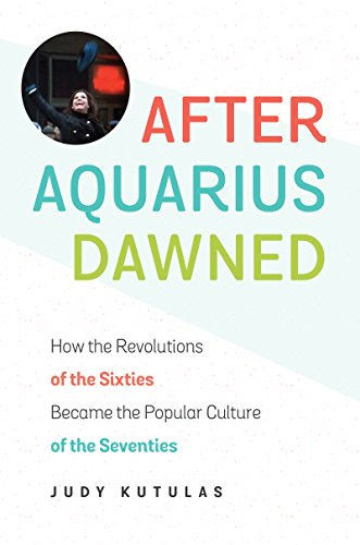 After Aquarius Dawned: How the Revolutions of the Sixties Became the  Popular Culture of the Seventies See more