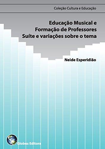 Educação musical e formação de professores – suíte e variações sobre o tema. (Cultura e Educação Livro 3)