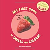 My First Book of Smells and Colours: Fruits: 7 scents to recognize