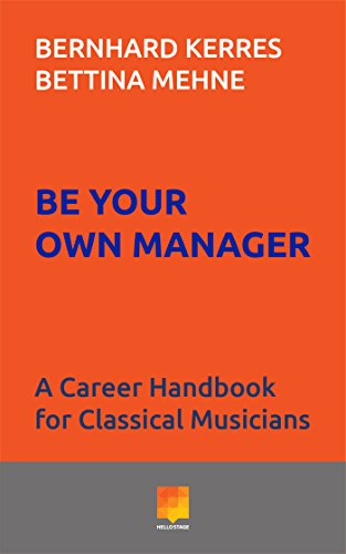 Download for free Be Your Own Manager: A Career Handbook for Classical Musicians