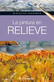 Descargar Libro La Pintura En Relieve Equipo Parramon