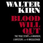 Blood Will Out: The True Story of a Murder, a Mystery, and a Masquerade | Walter Kirn