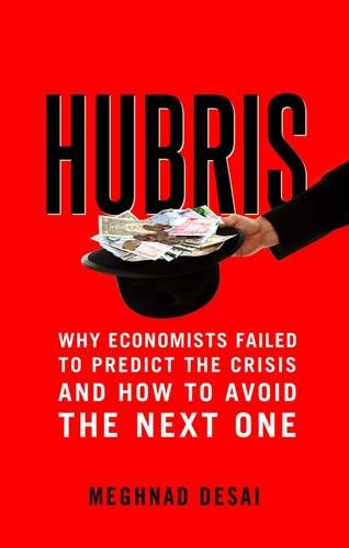 Hubris  Why Economists Failed To Predict The Crisis And How To Avoid The Next One