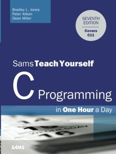 C Programming in One Hour a Day, Sams Teach Yourself (7th Edition) by Sams Publishing