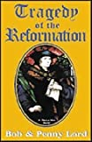 Tragedy of the Reformation, Bob Lord and Penny Lord, 1580020062