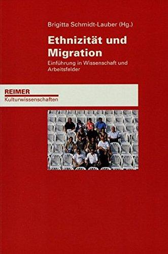 Ethnizität und Migration: Einführung in Wissenschaft und Arbeitsfelder (Reimer Kulturwissenschaften)