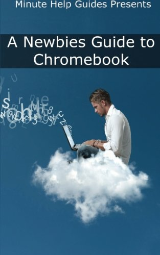 Price comparison product image A Newbies Guide to Chromebook: A Beginners Guide to Chrome OS and Cloud Computing