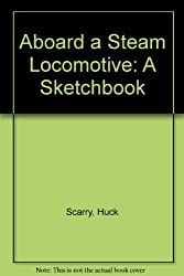 Aboard A Steam Locomotive: A Sketchbook
