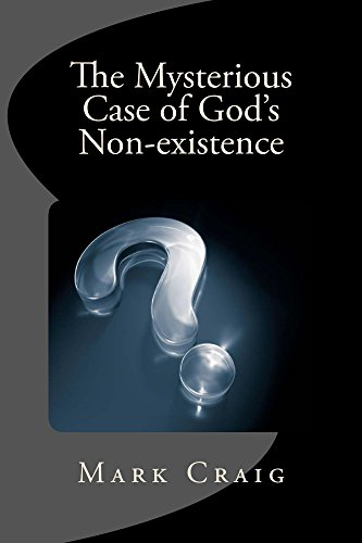 Book: The Mysterious Case of God's Non-existence - Investigating the nature of the Real by Mark Gerard Craig