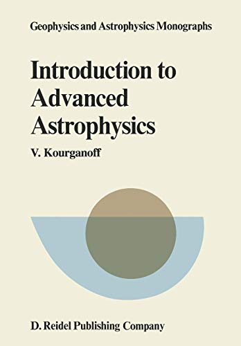 Introduction to Advanced Astrophysics (Geophysics and Astrophysics Monographs)
