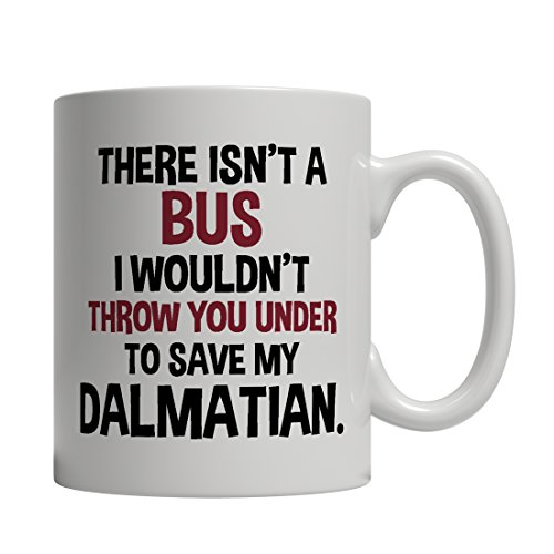 Funny Dalmatian Mug - There Isn't A Bus I Wouldn't Throw You Under To Save My Dalmatian - Imprint America