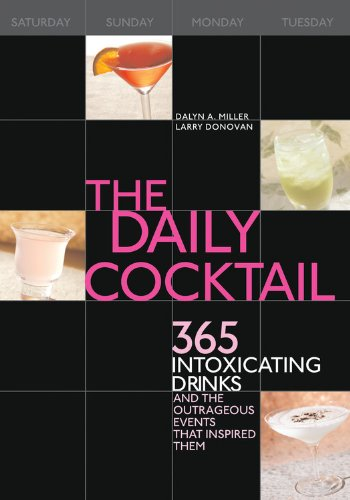 The Daily Cocktail: 365 Intoxicating Drinks and the Outrageous Events That Inspired Them