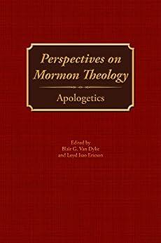 Perspectives on Mormon Theology: Apologetics by [Van Dyke, Blair, Ericson, Loyd, Ash, Michael, Peterson, Daniel, Hancock, Ralph, Smith, Julie, Givens, Fiona, Bokovoy, David, Spencer, Joseph, Birch, Brian]