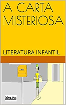 A CARTA MISTERIOSA: LITERATURA INFANTIL por [ALVES, DRIZYA]