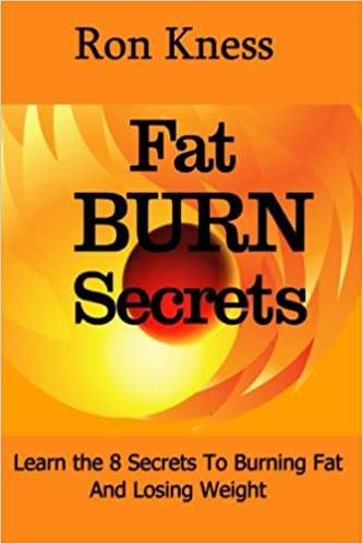 Ft Burn Secrets: Learn the 8 Secrets to Burning Fat and ...