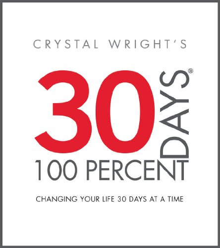 - 30 DAYS AT 100 PERCENT: CHANGING YOUR LIFE 30 DAYS AT A TIME