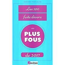 Les cent faits divers les plus fous de 2017 (Les faits divers 2017) (French Edition)