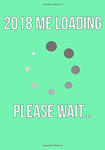 Read Online New Years Resolution Journal: 2018 Me Loading Please Wait Moving Forward: Motivational Quote Daily Planner Goal Setting Workbook 2018 to be a ... Your Goals (Goal Planners 2018) (Volume 3) ebook