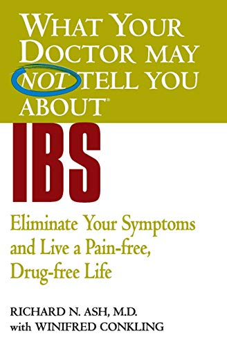 What Your Doctor May Not Tell You About(TM) IBS: Eliminate Your Symptoms and Live a Pain-free, Drug-free Life (What Your Doctor May Not Tell You About...(Paperback))