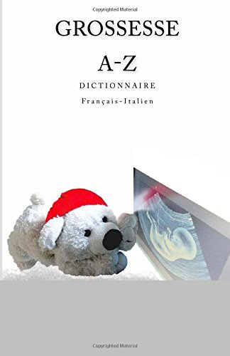 Grossesse A-Z Dictionnaire Francais-Italien (French Edition)