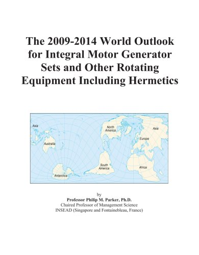 The 2009-2014 World Outlook for Integral Motor Generator Sets and Other Rotating Equipment Including Hermetics