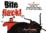 img - for Bite Back: A No Nonsense Guide To Beating Bed Bugs At Their Own Game by Mr Scott Linde (2010-11-16) book / textbook / text book