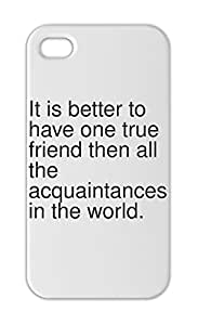 It is better to have one true friend then all the Iphone 5-5s plastic case