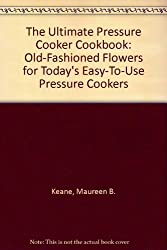 The Ultimate Pressure Cooker Cookbook: Home-Cooked Flavors for Today's Easy-to-Use Pressure Cookers