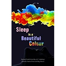 Sleep is a Beautiful Colour: 2017 National Flash-Fiction Day Anthology