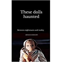 These dolls haunted: Between nightmares and reality