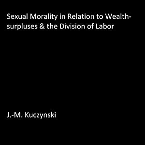 Sexual Morality in Relation to Wealth-Surpluses and the Division of Labor Audiobook